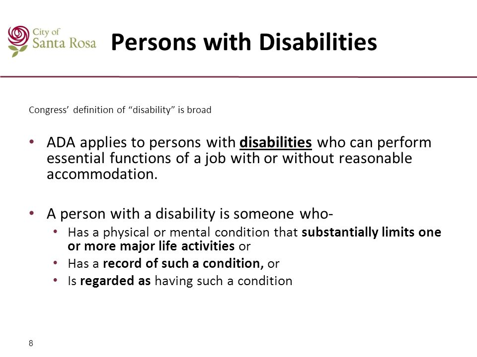 Persons with Disabilities Congress' definition of disability is broad ADA applies to persons with disabilities who can perform essential functions of a job with or without reasonable accommodation.