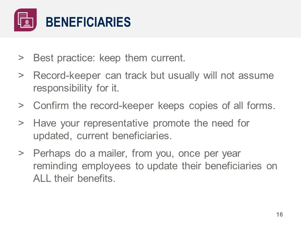 BENEFICIARIES >Best practice: keep them current.