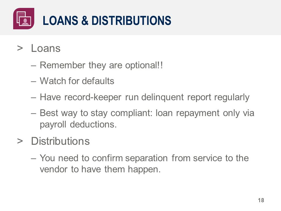 LOANS & DISTRIBUTIONS >Loans –Remember they are optional!.