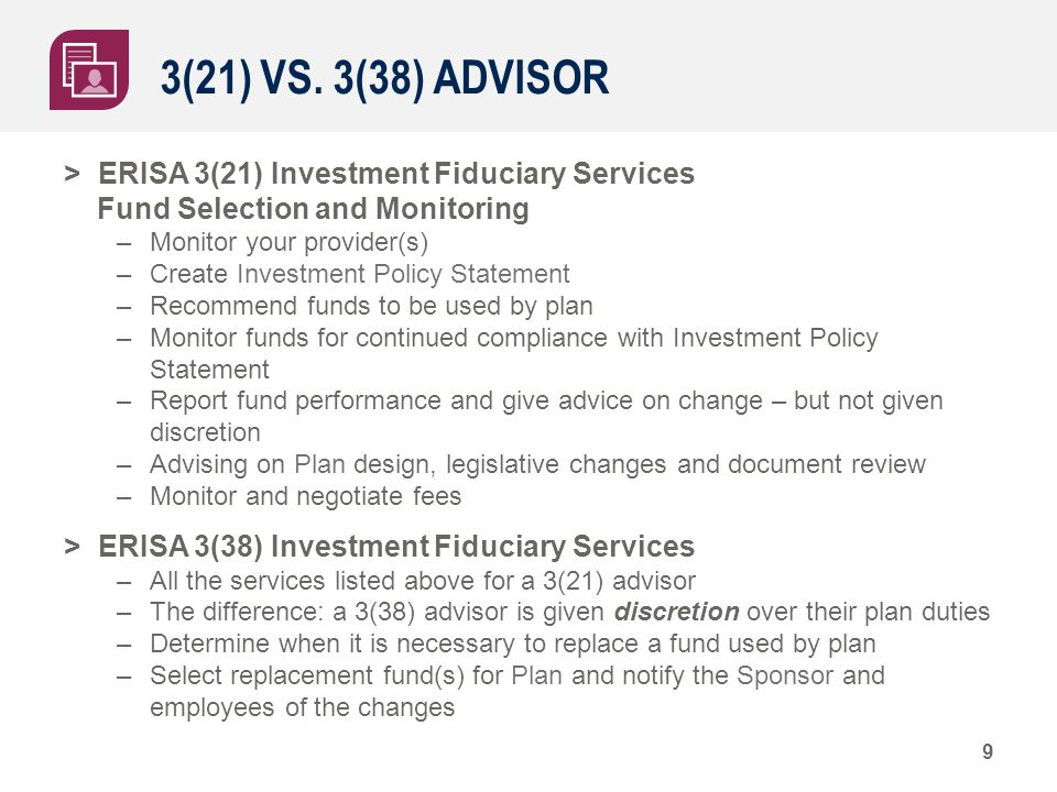 3(21) VS. 3(38) ADVISOR > ERISA 3(21) Investment Fiduciary Services Fund Selection and Monitoring –Monitor your provider(s) –Create Investment Policy