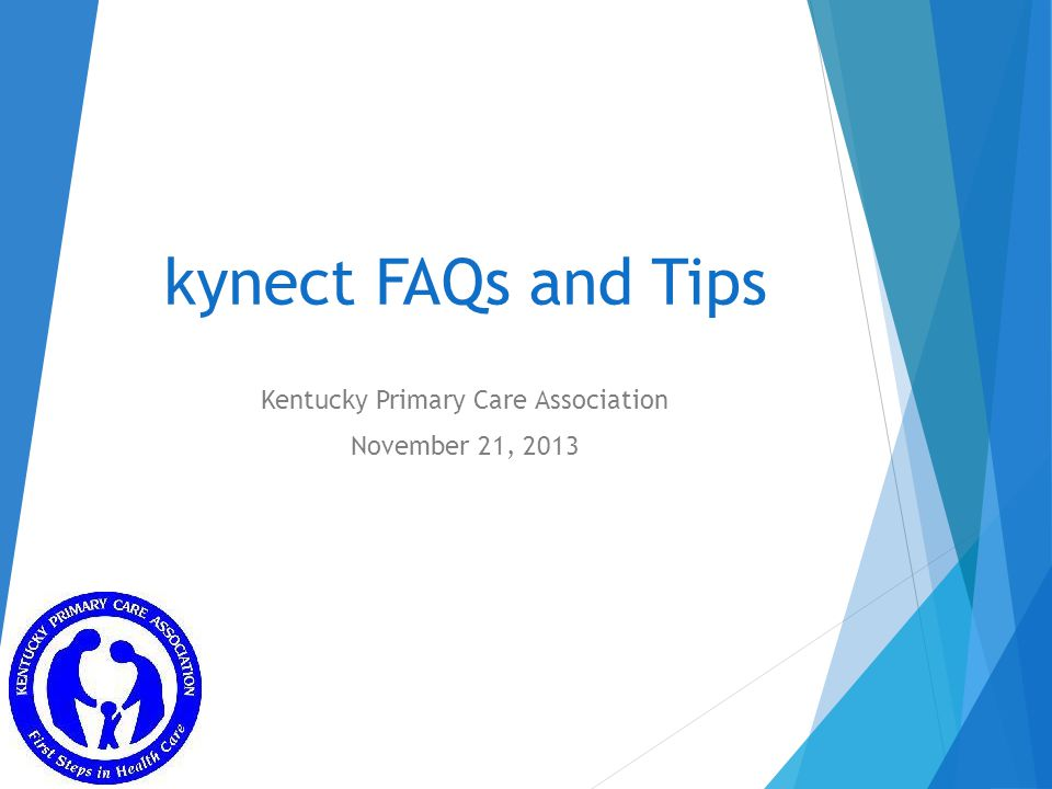kynect FAQs and Tips Kentucky Primary Care Association November 21, 2013