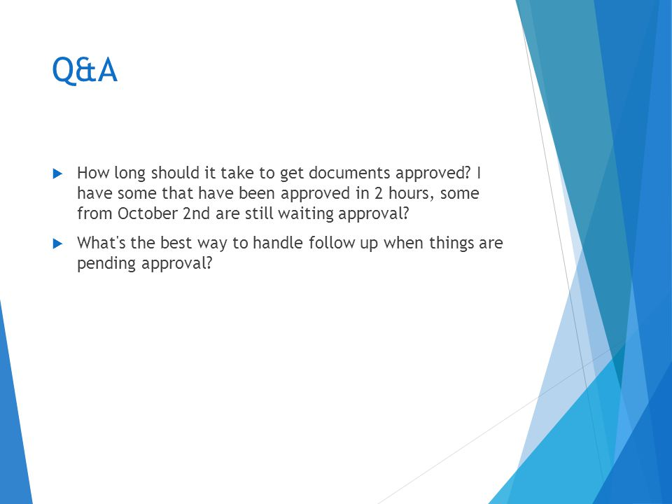 Q&A  How long should it take to get documents approved.