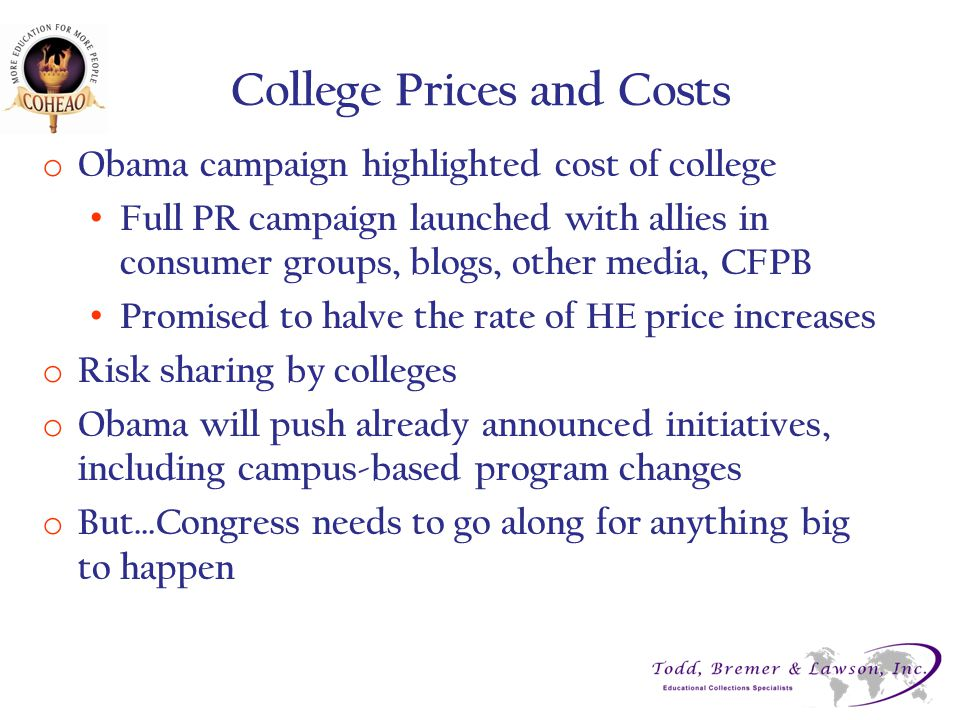 College Prices and Costs o Obama campaign highlighted cost of college Full PR campaign launched with allies in consumer groups, blogs, other media, CF