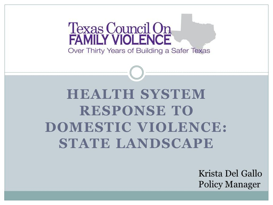 HEALTH SYSTEM RESPONSE TO DOMESTIC VIOLENCE: STATE LANDSCAPE Krista Del Gallo Policy Manager