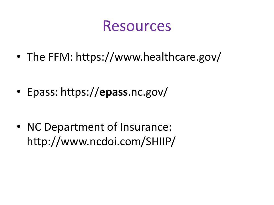 Resources The FFM: https://www.healthcare.gov/ Epass: https://epass.nc.gov/ NC Department of Insurance: http://www.ncdoi.com/SHIIP/