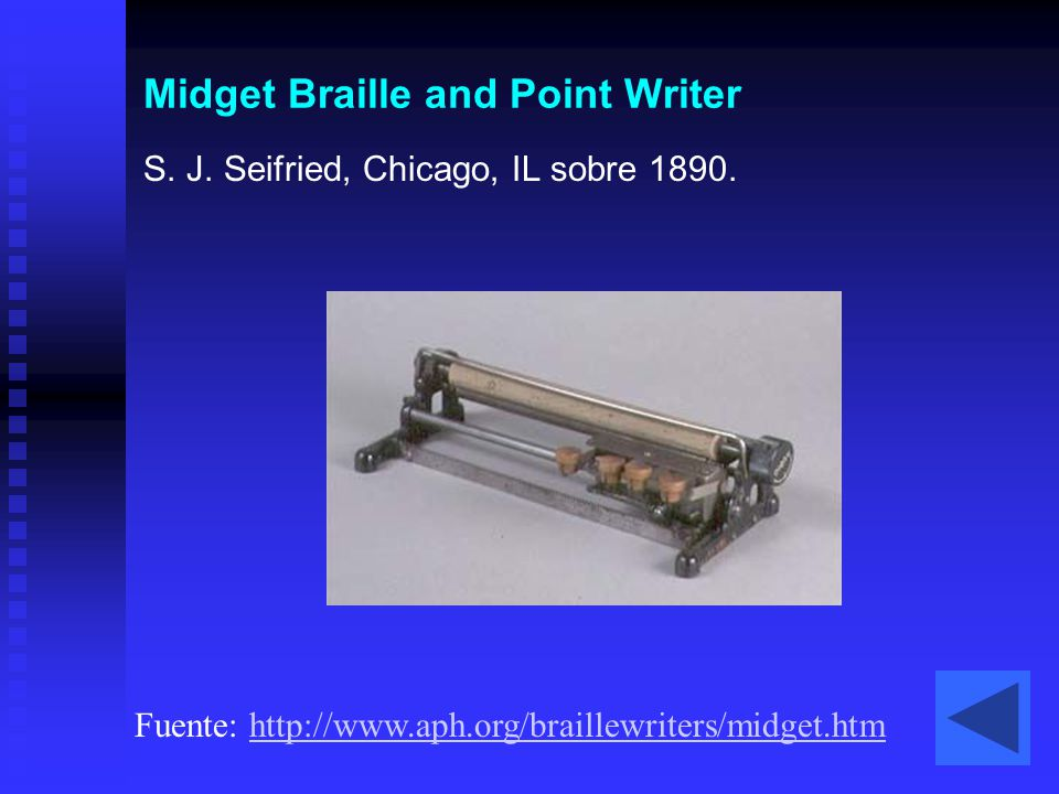 Midget Braille and Point Writer S. J. Seifried, Chicago, IL sobre 1890. Fuente: http://www.aph.org/braillewriters/midget.htmhttp://www.aph.org/braille