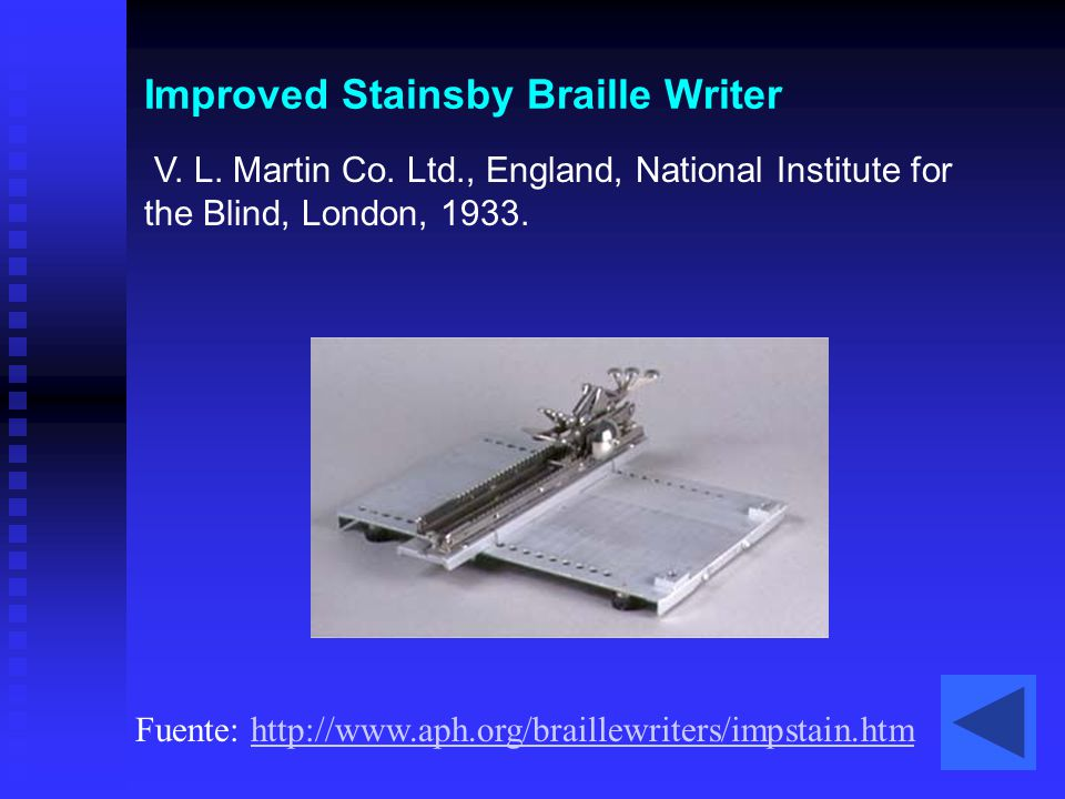 Improved Stainsby Braille Writer V. L. Martin Co. Ltd., England, National Institute for the Blind, London, 1933. Fuente: http://www.aph.org/braillewri