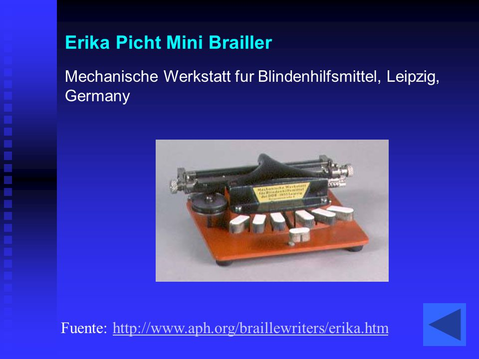 Erika Picht Mini Brailler Mechanische Werkstatt fur Blindenhilfsmittel, Leipzig, Germany Fuente: http://www.aph.org/braillewriters/erika.htmhttp://www