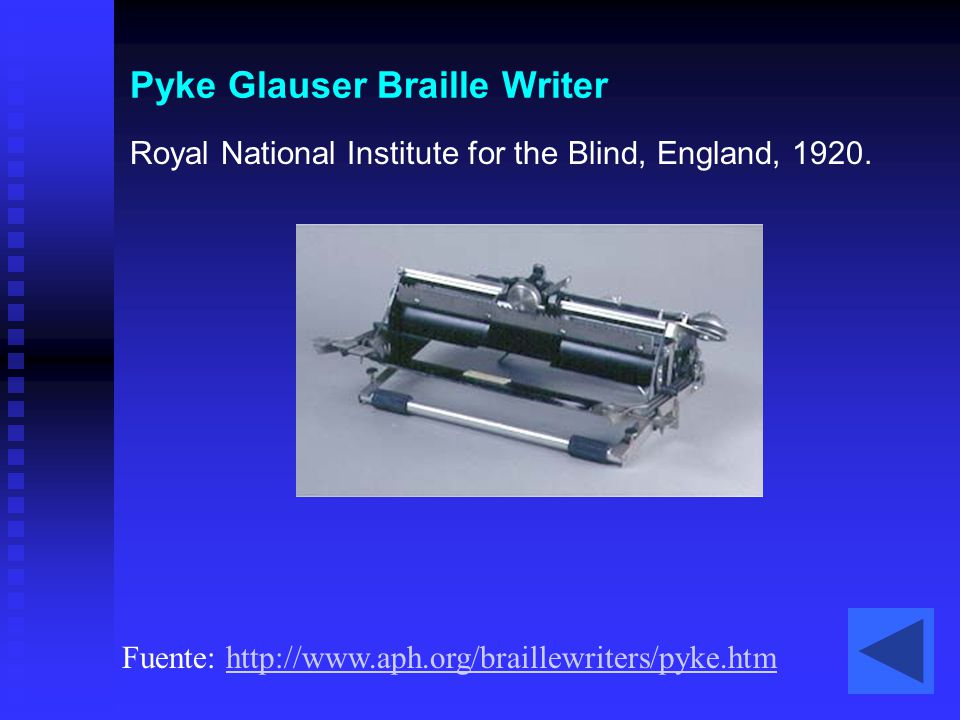 Pyke Glauser Braille Writer Royal National Institute for the Blind, England, 1920. Fuente: http://www.aph.org/braillewriters/pyke.htmhttp://www.aph.or