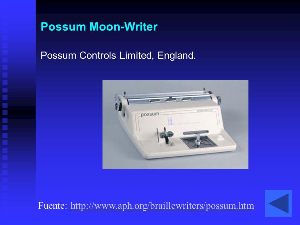 Possum Moon-Writer Fuente: http://www.aph.org/braillewriters/possum.htmhttp://www.aph.org/braillewriters/possum.htm Possum Controls Limited, England.