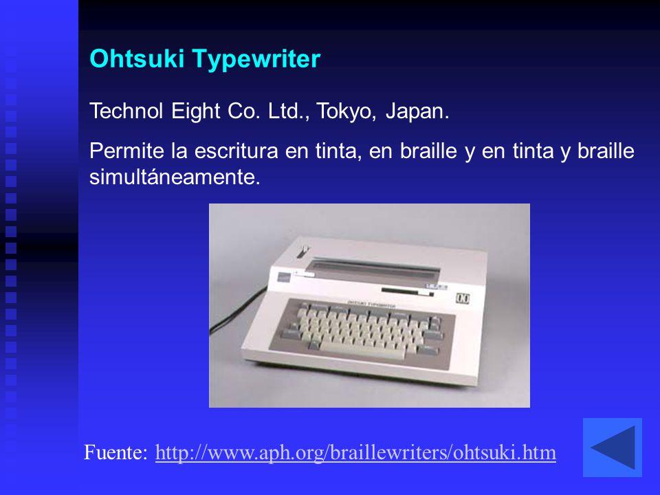 Ohtsuki Typewriter Fuente: http://www.aph.org/braillewriters/ohtsuki.htmhttp://www.aph.org/braillewriters/ohtsuki.htm Technol Eight Co. Ltd., Tokyo, J