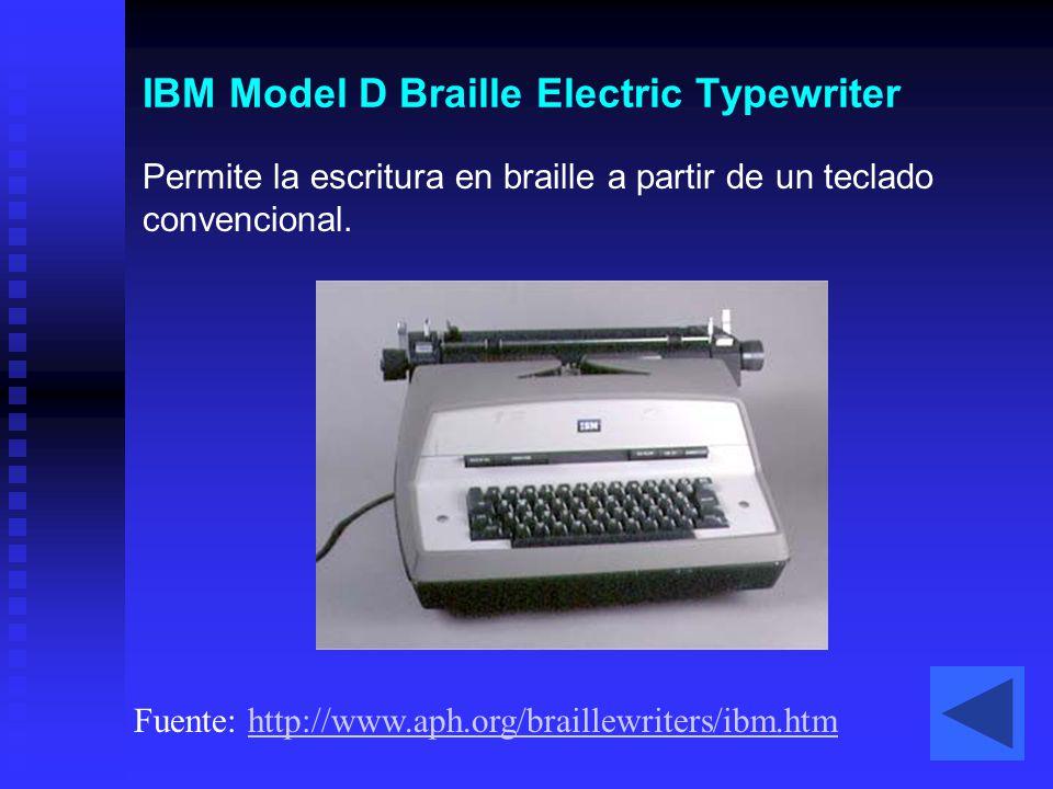 IBM Model D Braille Electric Typewriter Fuente: http://www.aph.org/braillewriters/ibm.htmhttp://www.aph.org/braillewriters/ibm.htm Permite la escritur