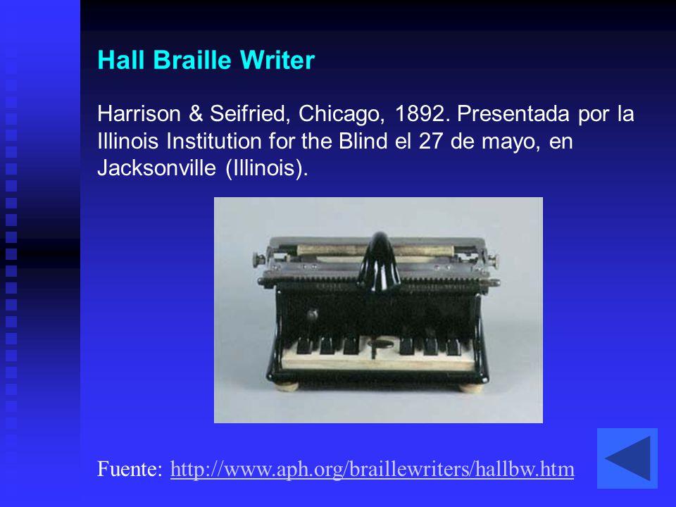 Hall Braille Writer Harrison & Seifried, Chicago, 1892. Presentada por la Illinois Institution for the Blind el 27 de mayo, en Jacksonville (Illinois)