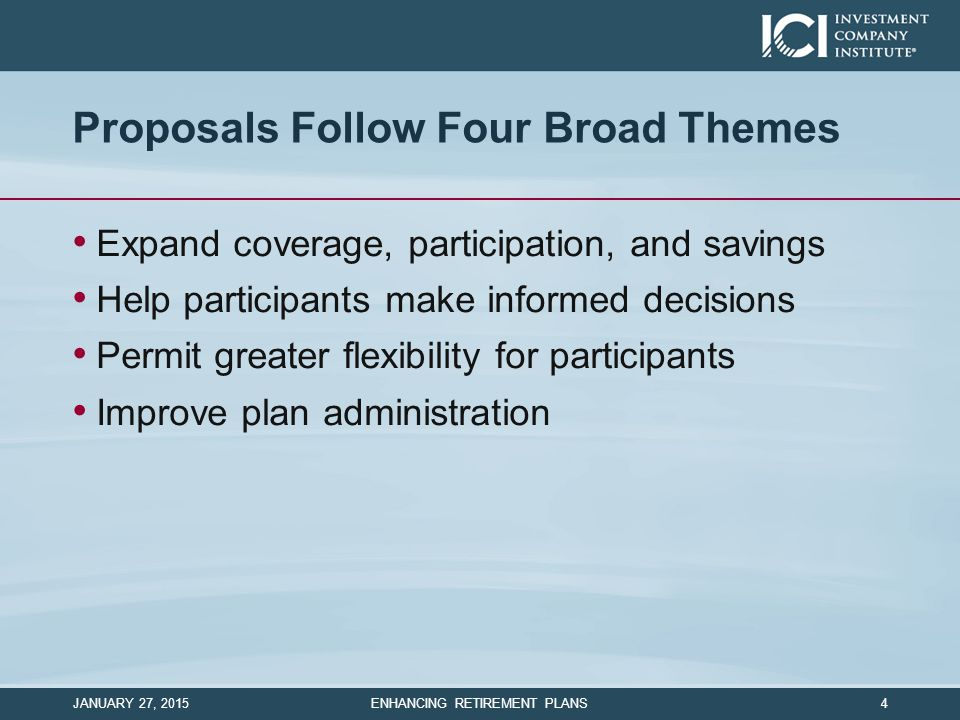 Proposals Follow Four Broad Themes Expand coverage, participation, and savings Help participants make informed decisions Permit greater flexibility fo