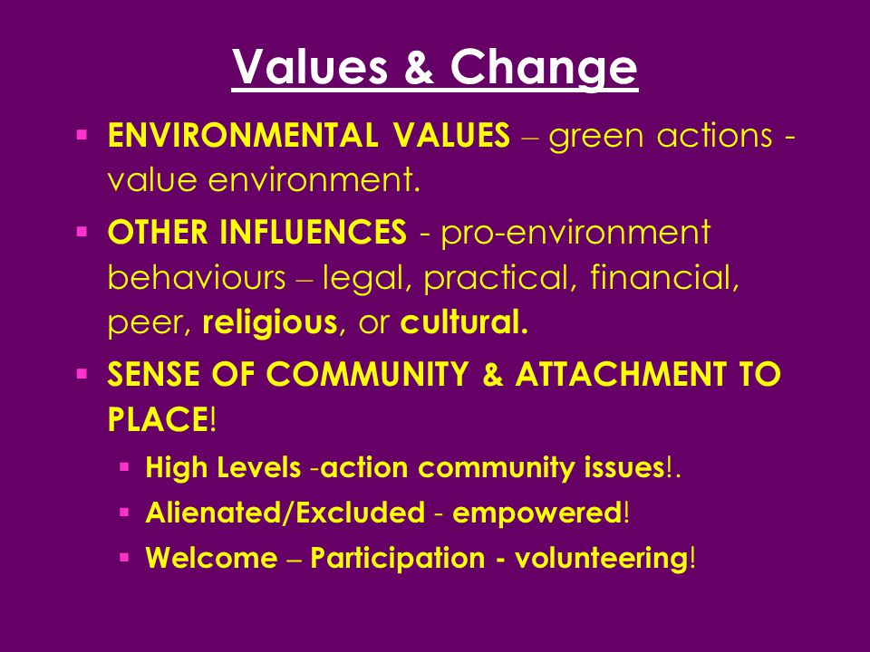 Values & Change  ENVIRONMENTAL VALUES – green actions - value environment.