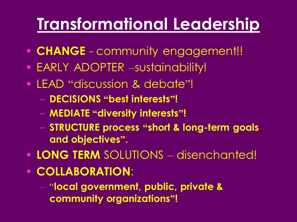 Transformational Leadership CHANGE - community engagement!.