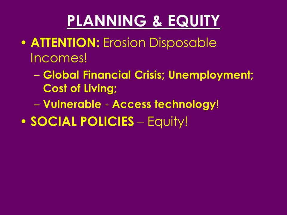 PLANNING & EQUITY ATTENTION: Erosion Disposable Incomes.