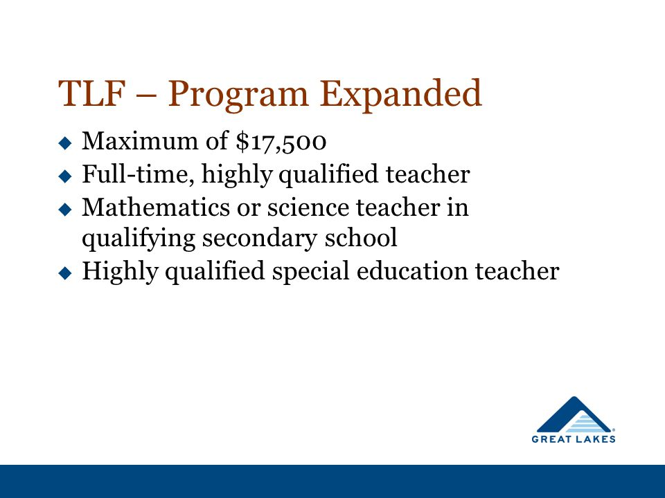 TLF – Program Expanded  Maximum of $17,500  Full-time, highly qualified teacher  Mathematics or science teacher in qualifying secondary school  Hi