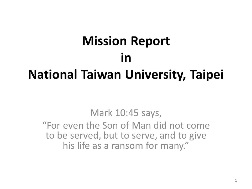 "Mission Report in National Taiwan University, Taipei Mark 10:45 says, ""For even the Son of Man did not come to be served, but to serve, and to give hi"