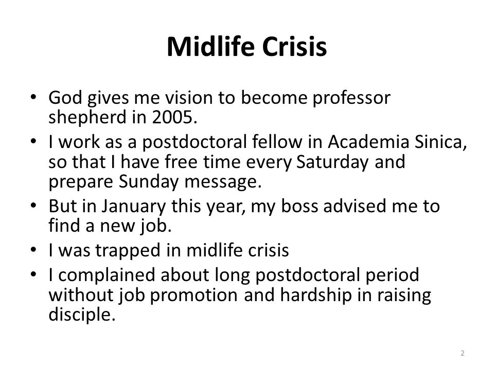 Midlife Crisis God gives me vision to become professor shepherd in 2005. I work as a postdoctoral fellow in Academia Sinica, so that I have free time