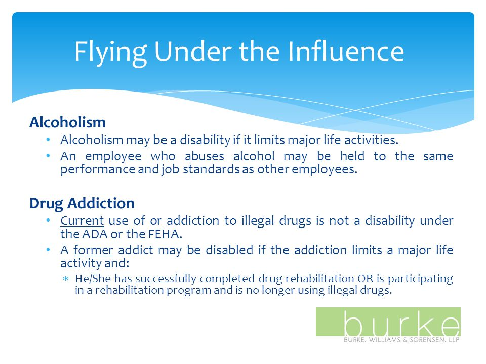 Flying Under the Influence Alcoholism Alcoholism may be a disability if it limits major life activities.