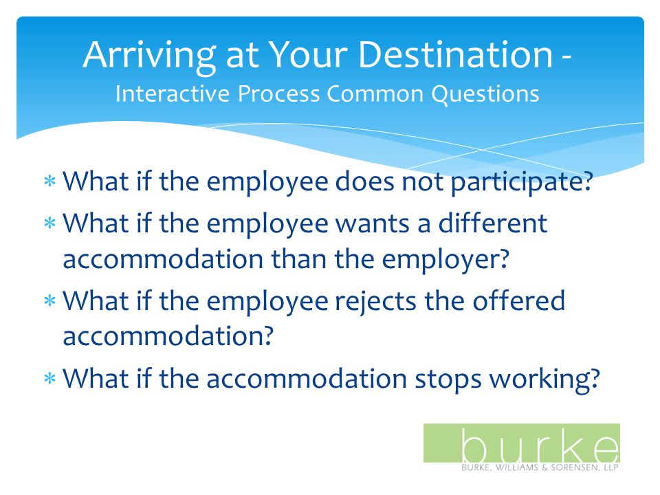 Arriving at Your Destination - Interactive Process Common Questions  What if the employee does not participate.