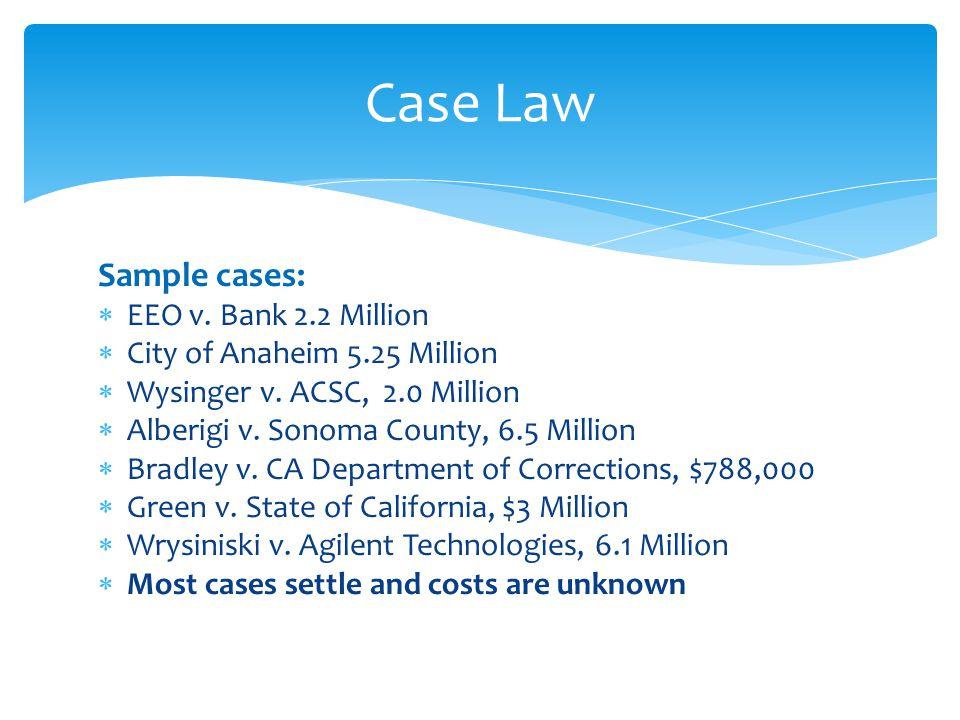 Sample cases:  EEO v. Bank 2.2 Million  City of Anaheim 5.25 Million  Wysinger v.