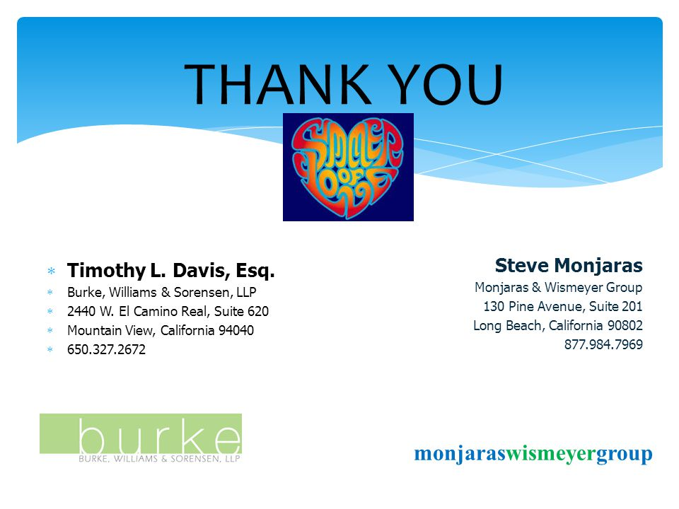 THANK YOU  Timothy L. Davis, Esq.  Burke, Williams & Sorensen, LLP  2440 W.