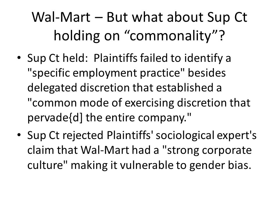Wal-Mart – But what about Sup Ct holding on commonality .