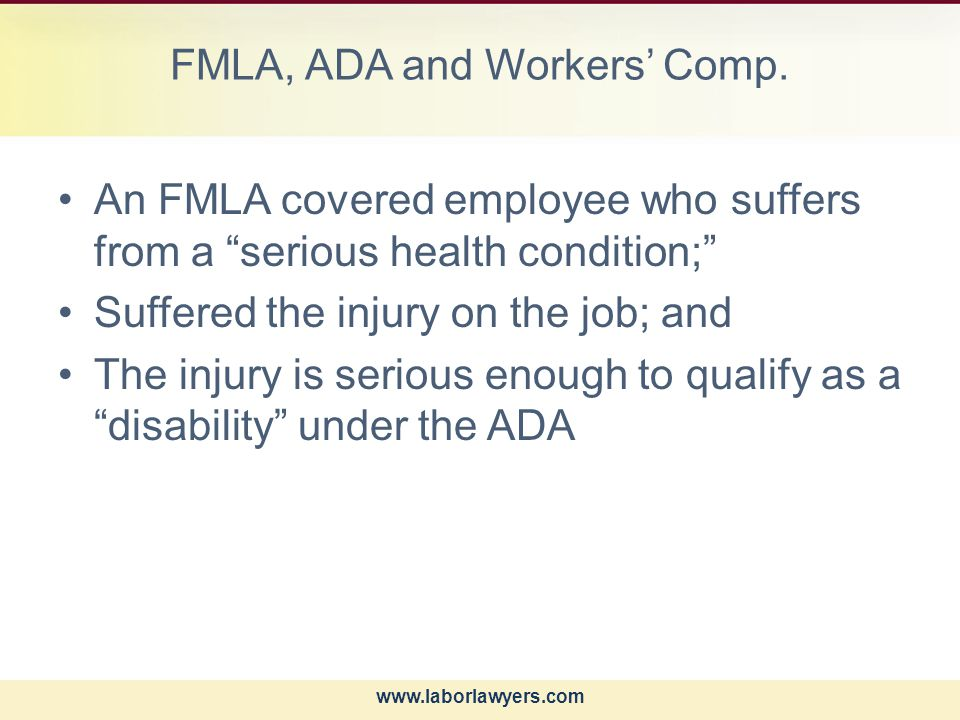 www.laborlawyers.com FMLA, ADA and Workers' Comp.