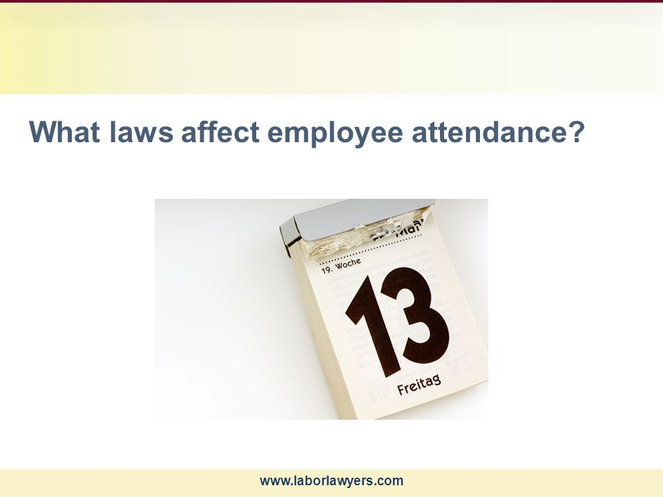 www.laborlawyers.com What laws affect employee attendance?
