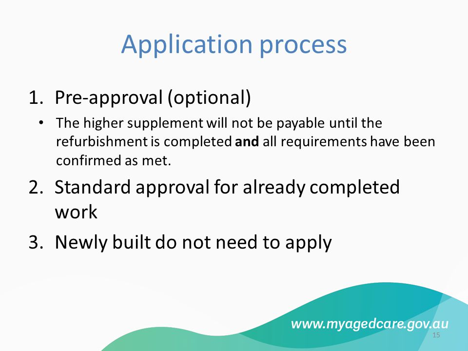 Application process 1.Pre-approval (optional) The higher supplement will not be payable until the refurbishment is completed and all requirements have been confirmed as met.