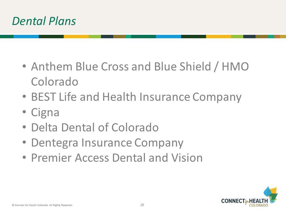 28 Dental Plans Anthem Blue Cross and Blue Shield / HMO Colorado BEST Life and Health Insurance Company Cigna Delta Dental of Colorado Dentegra Insura