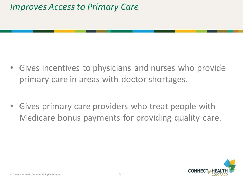 38 Improves Access to Primary Care Gives incentives to physicians and nurses who provide primary care in areas with doctor shortages. Gives primary ca