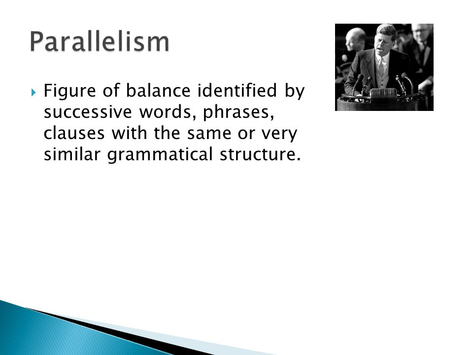  Figure of balance identified by successive words, phrases, clauses with the same or very similar grammatical structure.