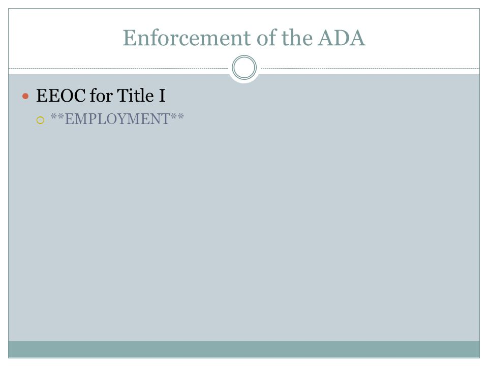 Enforcement of the ADA EEOC for Title I  **EMPLOYMENT**