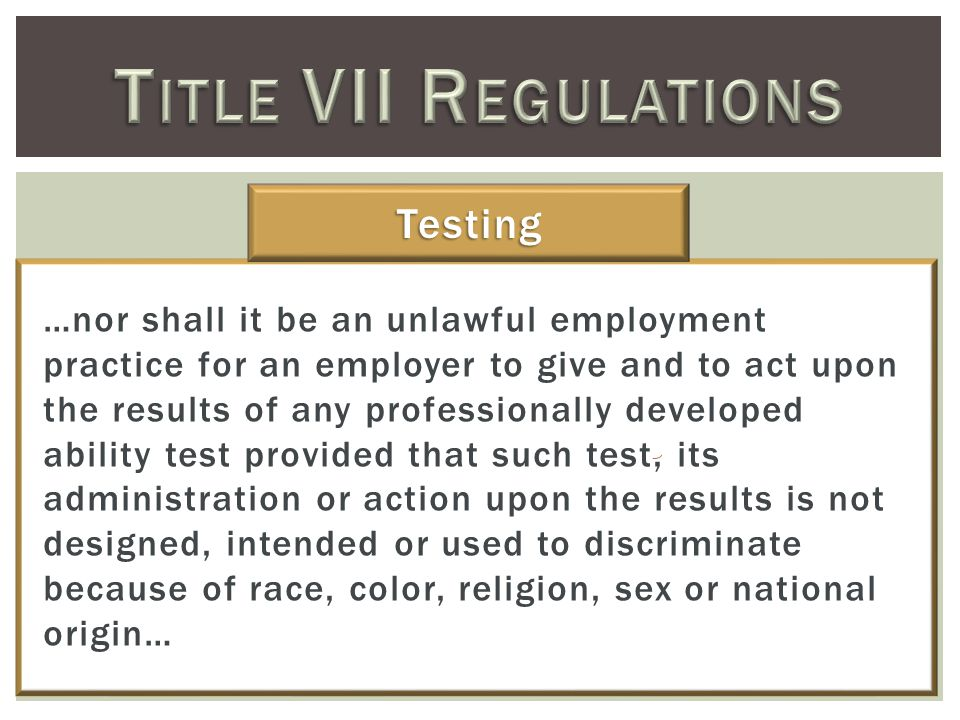 …nor shall it be an unlawful employment practice for an employer to give and to act upon the results of any professionally developed ability test provided that such test, its administration or action upon the results is not designed, intended or used to discriminate because of race, color, religion, sex or national origin… Testing