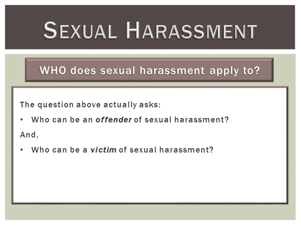The question above actually asks: Who can be an offender of sexual harassment.