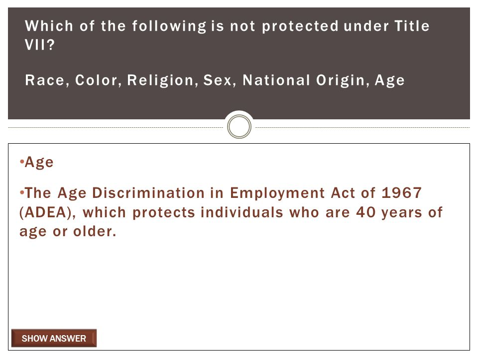 SHOW ANSWER Which of the following is not protected under Title VII.