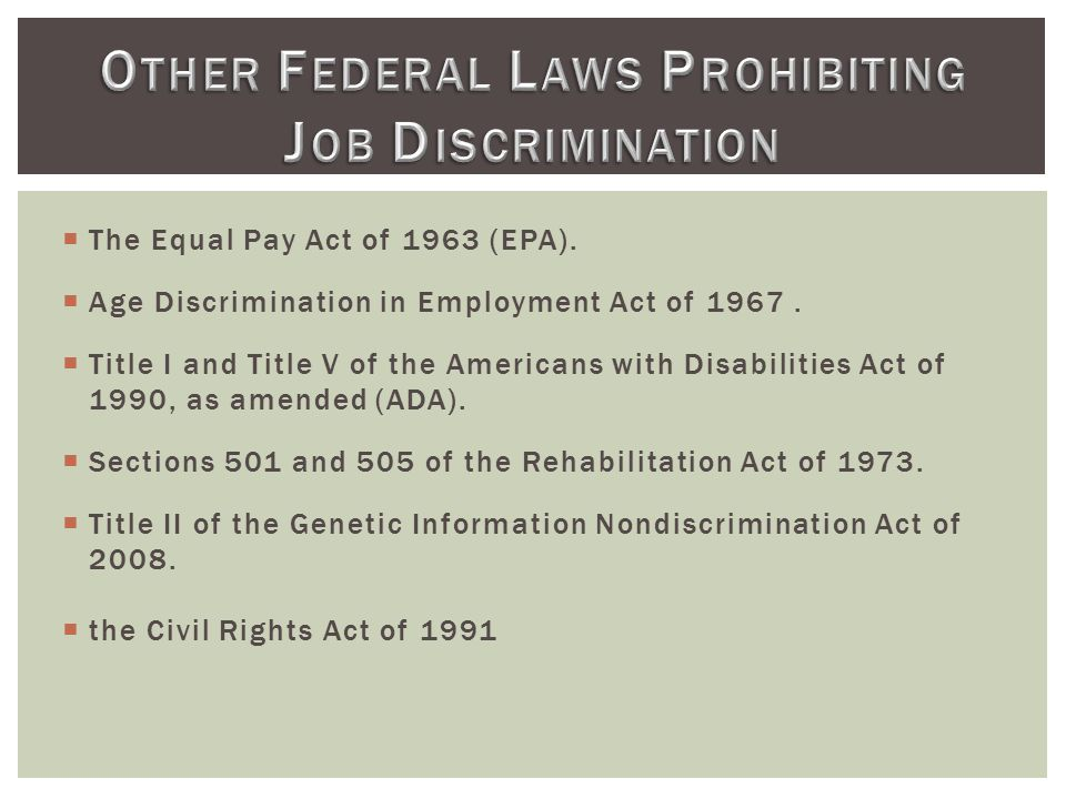  The Equal Pay Act of 1963 (EPA).  Age Discrimination in Employment Act of 1967.