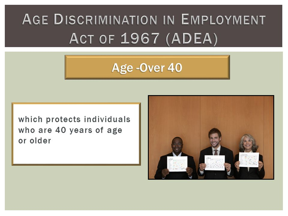 which protects individuals who are 40 years of age or older Age -Over 40