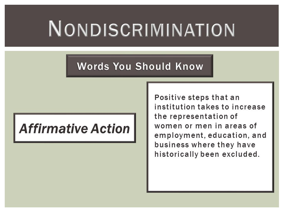 Words You Should Know Positive steps that an institution takes to increase the representation of women or men in areas of employment, education, and business where they have historically been excluded.