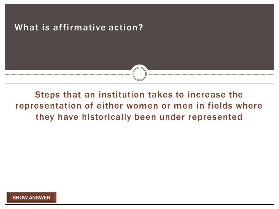 SHOW ANSWER What is affirmative action.