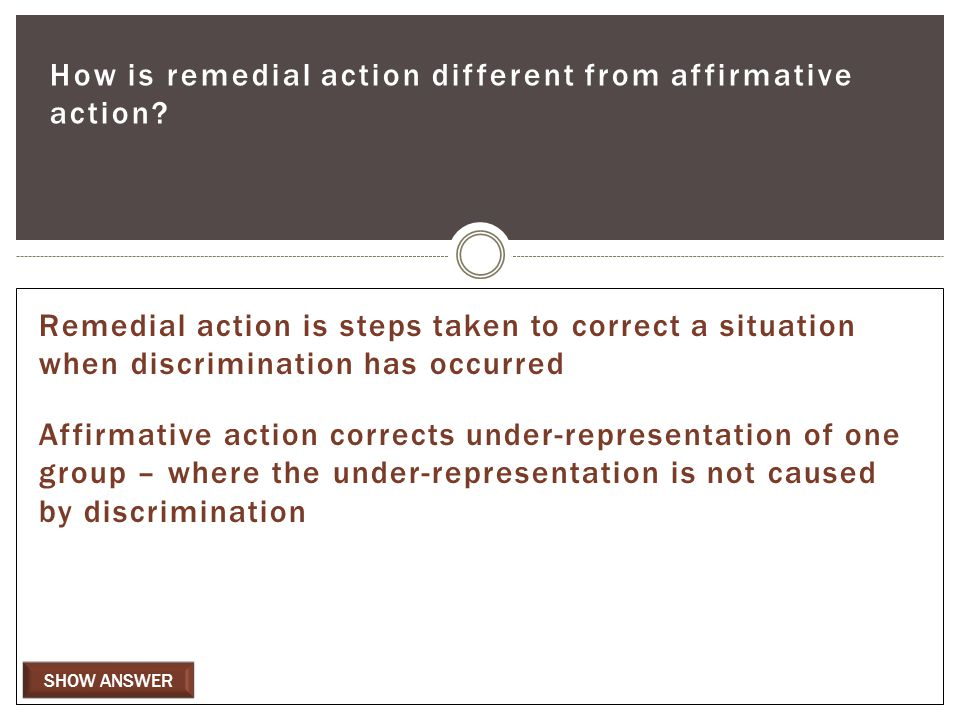 SHOW ANSWER How is remedial action different from affirmative action.
