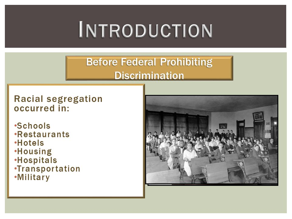 Racial segregation occurred in: Schools Restaurants Hotels Housing Hospitals Transportation Military Before Federal Prohibiting Discrimination