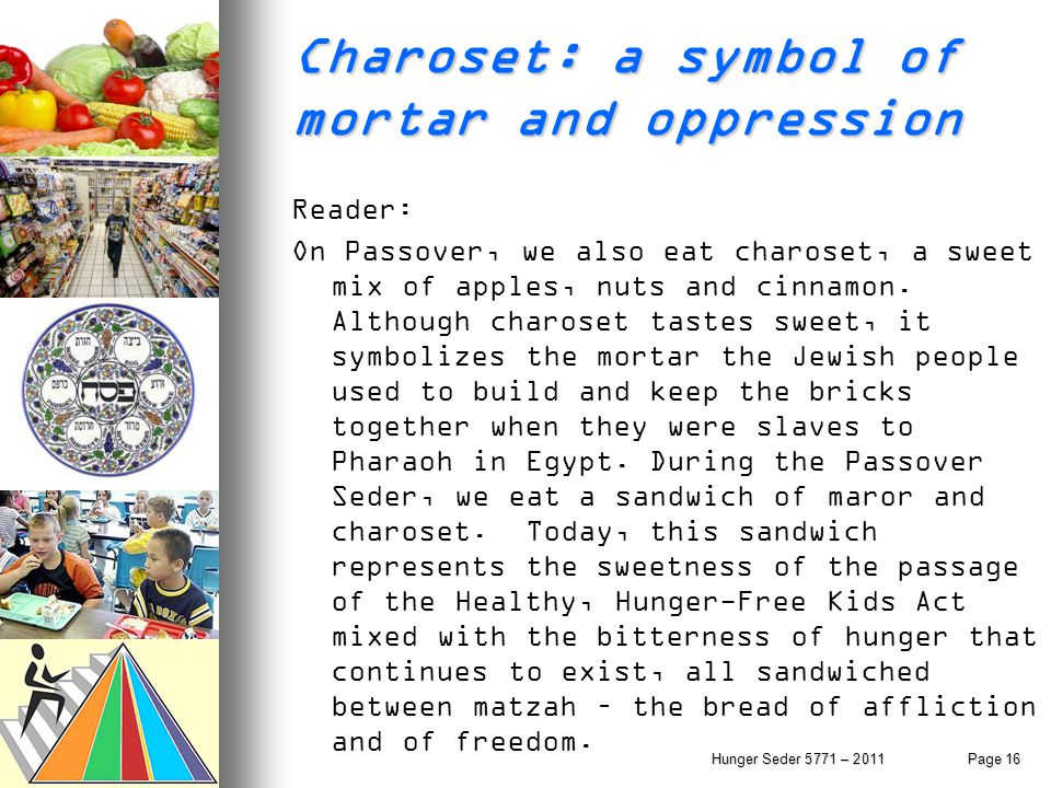 Charoset: a symbol of mortar and oppression Reader: On Passover, we also eat charoset, a sweet mix of apples, nuts and cinnamon. Although charoset tas