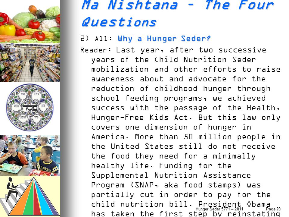 Ma Nishtana – The Four Quest ions Why a Hunger Seder? 2) All : Why a Hunger Seder? Reader : Last year, after two successive years of the Child Nutriti