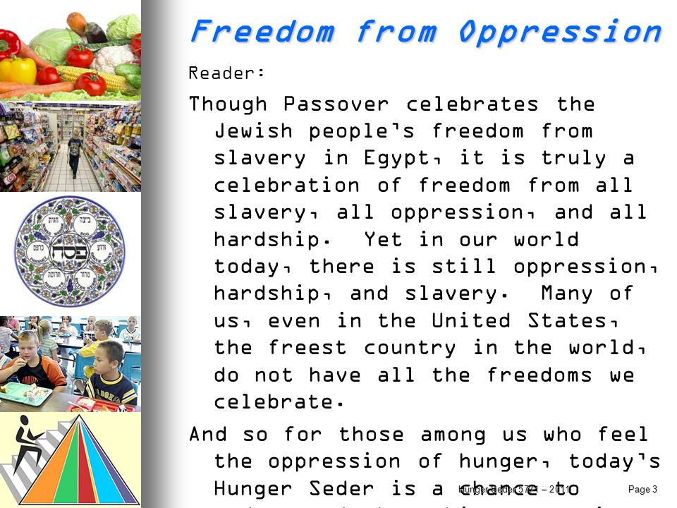 Freedom from Oppression Reader: Though Passover celebrates the Jewish people's freedom from slavery in Egypt, it is truly a celebration of freedom fro
