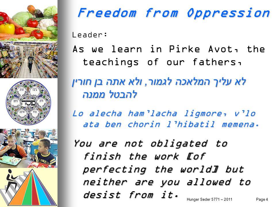 Freedom from Oppression Leader: As we learn in Pirke Avot, the teachings of our fathers, לא עליך המלאכה לגמור, ולא אתה בן חורין להבטל ממנה Lo alecha h