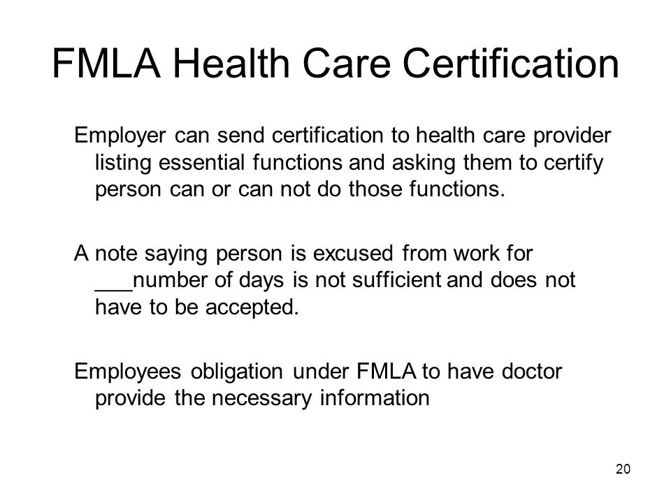 20 FMLA Health Care Certification Employer can send certification to health care provider listing essential functions and asking them to certify person can or can not do those functions.